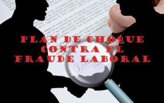 se aprueban 2 planes de choque contra el fraude laboral